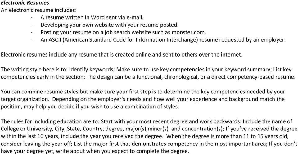 Electronic resumes include any resume that is created online and sent to others over the internet.