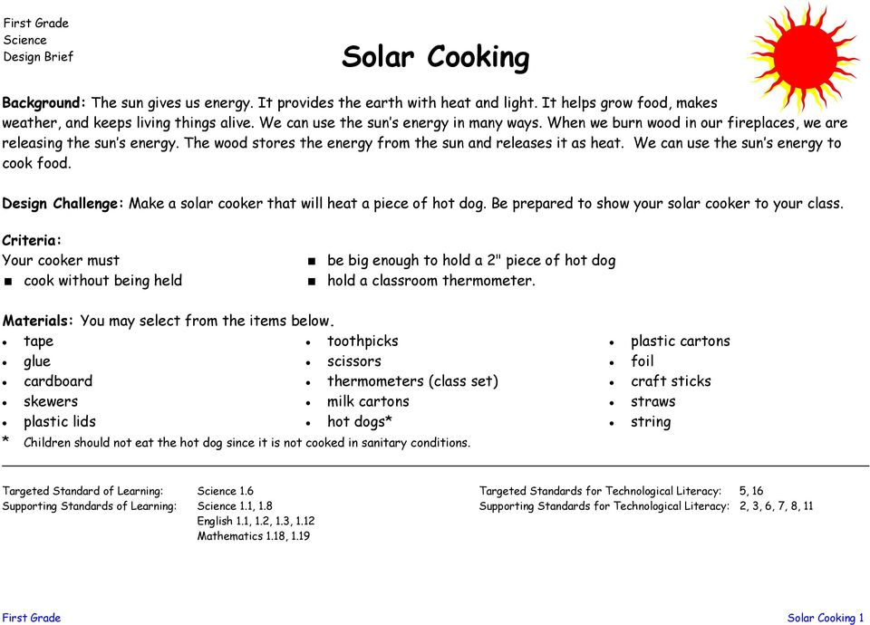 We can use the sun s energy to cook food. Design Challenge: Make a solar cooker that will heat a piece of hot dog. Be prepared to show your solar cooker to your class.