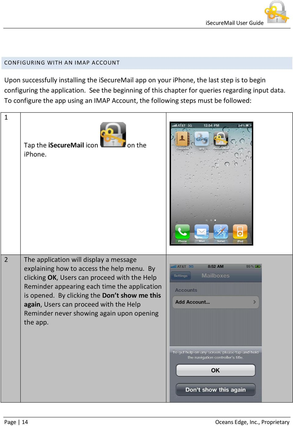 To configure the app using an IMAP Account, the following steps must be followed: 1 Tap the isecuremail icon iphone.
