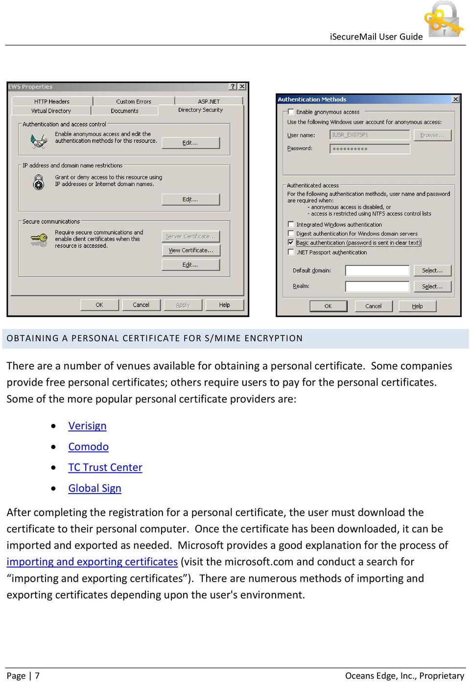 Some of the more popular personal certificate providers are: Verisign Comodo TC Trust Center Global Sign After completing the registration for a personal certificate, the user must download the