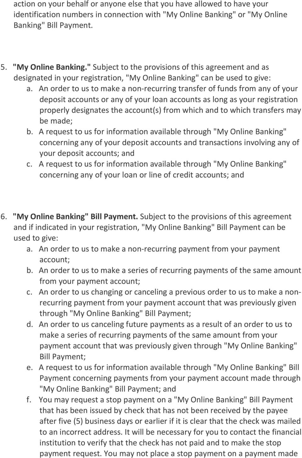 An order to us to make a non recurring transfer of funds from any of your deposit accounts or any of your loan accounts as long as your registration properly designates the account(s) from which and