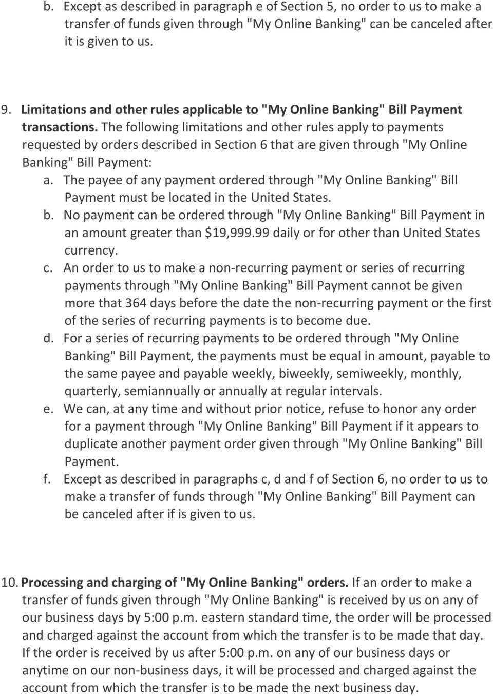 "The following limitations and other rules apply to payments requested by orders described in Section 6 that are given through ""My Online Banking"" Bill Payment: a."