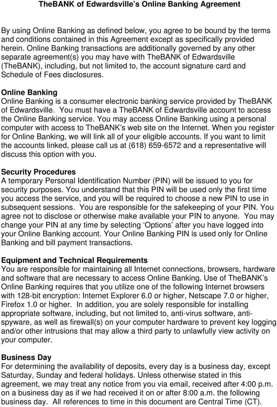 Online Banking transactions are additionally governed by any other separate agreement(s) you may have with TheBANK of Edwardsville (TheBANK), including, but not limited to, the account signature card