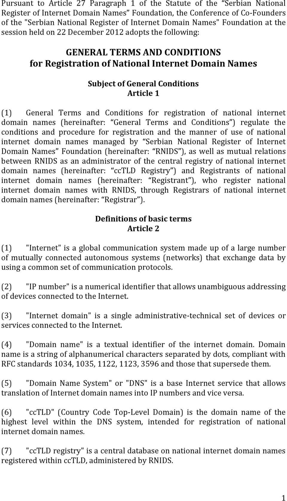 Article 1 (1) General Terms and Conditions for registration of national internet domain names (hereinafter: General Terms and Conditions ) regulate the conditions and procedure for registration and