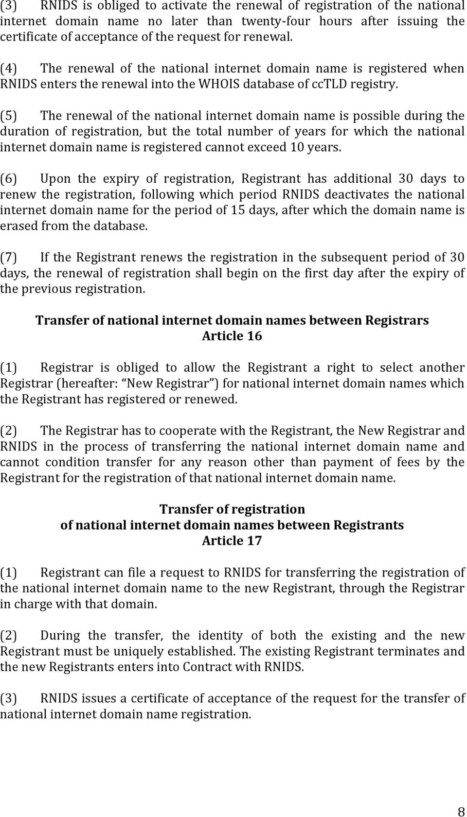 (5) The renewal of the national internet domain name is possible during the duration of registration, but the total number of years for which the national internet domain name is registered cannot