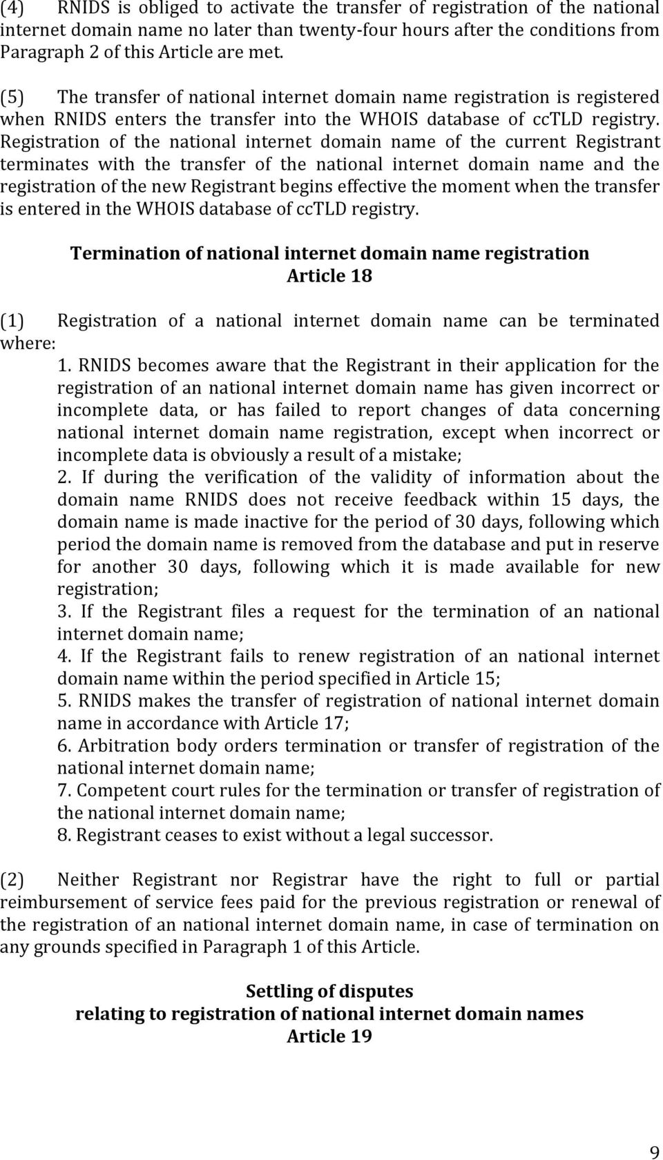 Registration of the national internet domain name of the current Registrant terminates with the transfer of the national internet domain name and the registration of the new Registrant begins
