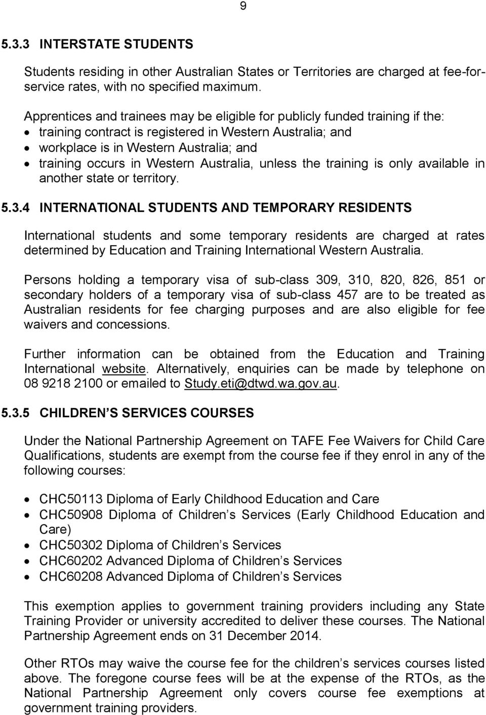 Western Australia, unless the training is only available in another state or territory. 5.3.