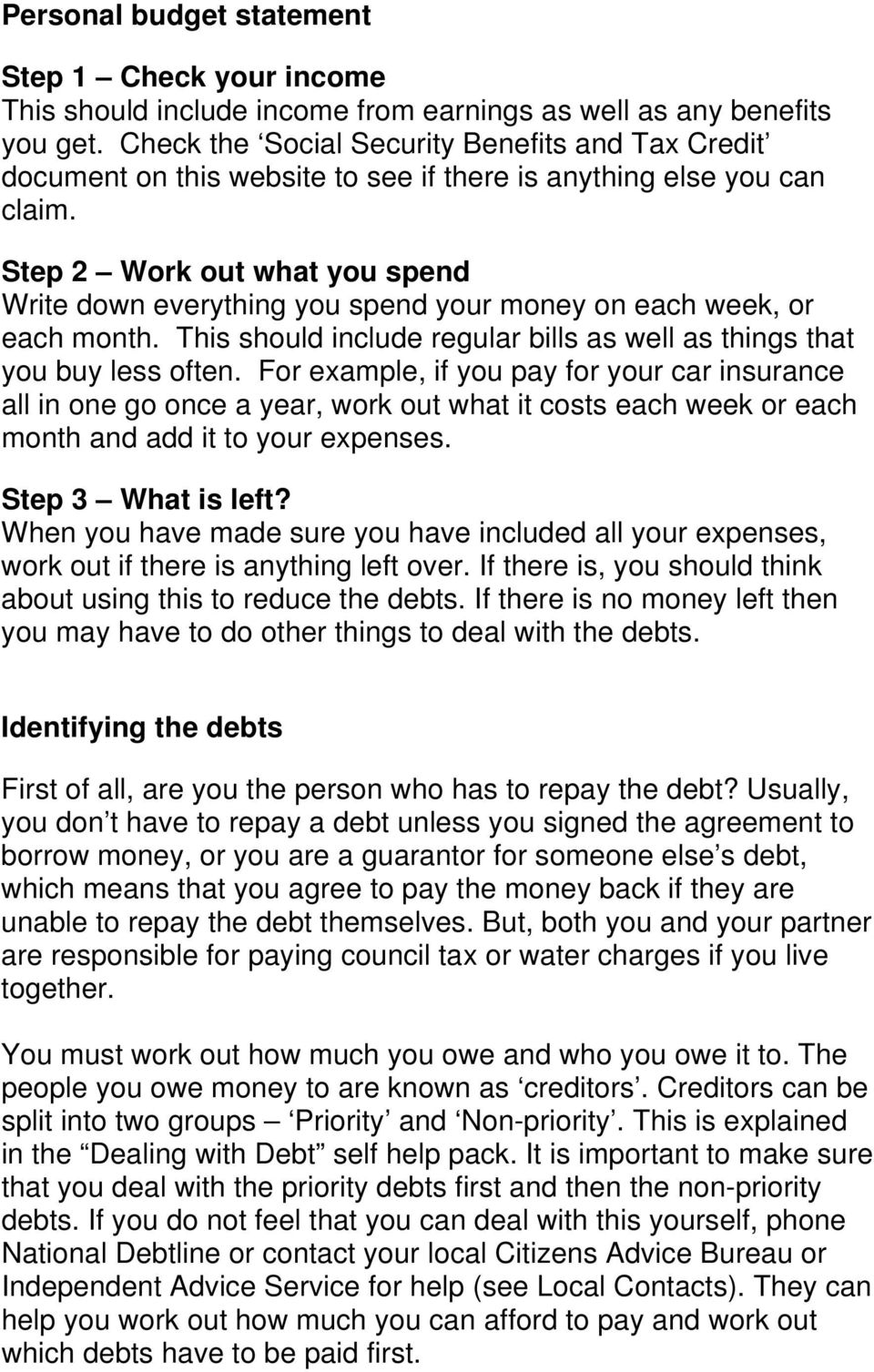 Step 2 Work out what you spend Write down everything you spend your money on each week, or each month. This should include regular bills as well as things that you buy less often.