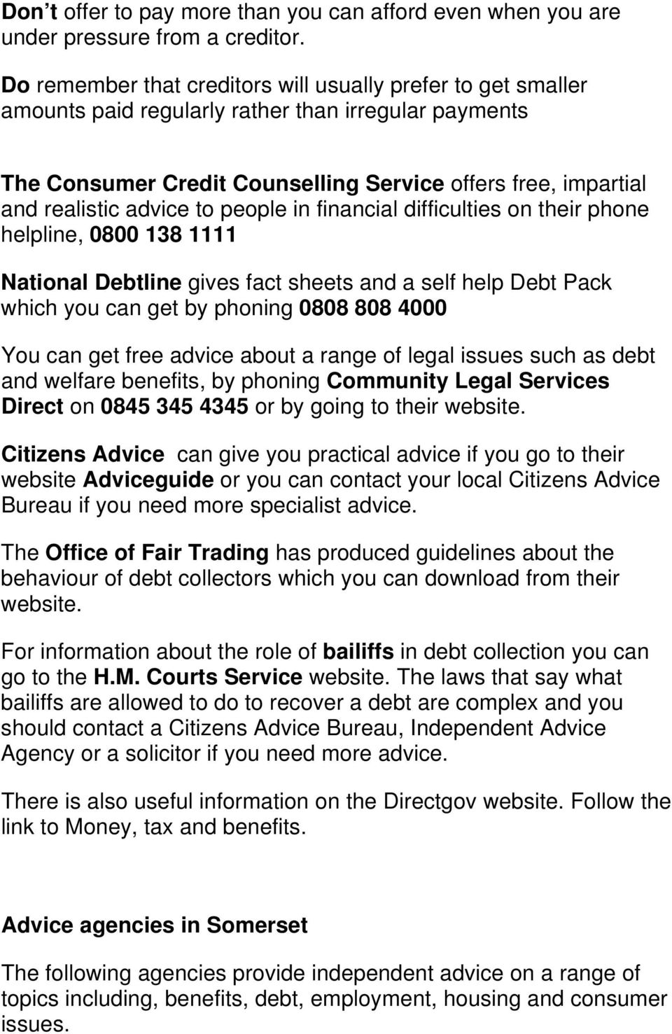 to people in financial difficulties on their phone helpline, 0800 138 1111 National Debtline gives fact sheets and a self help Debt Pack which you can get by phoning 0808 808 4000 You can get free