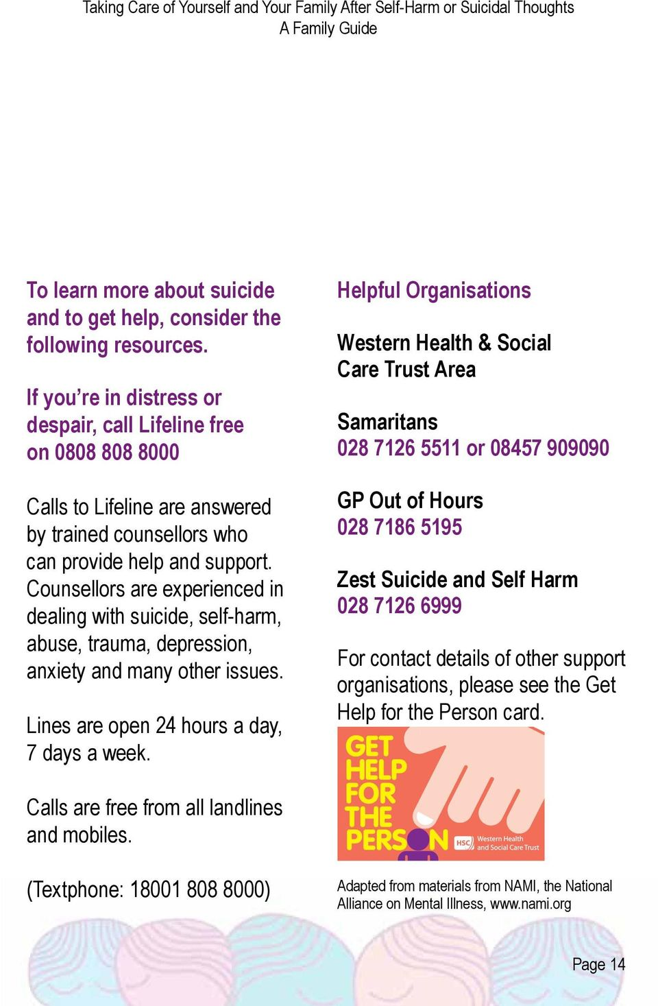 Counsellors are experienced in dealing with suicide, self-harm, abuse, trauma, depression, anxiety and many other issues. Lines are open 24 hours a day, 7 days a week.