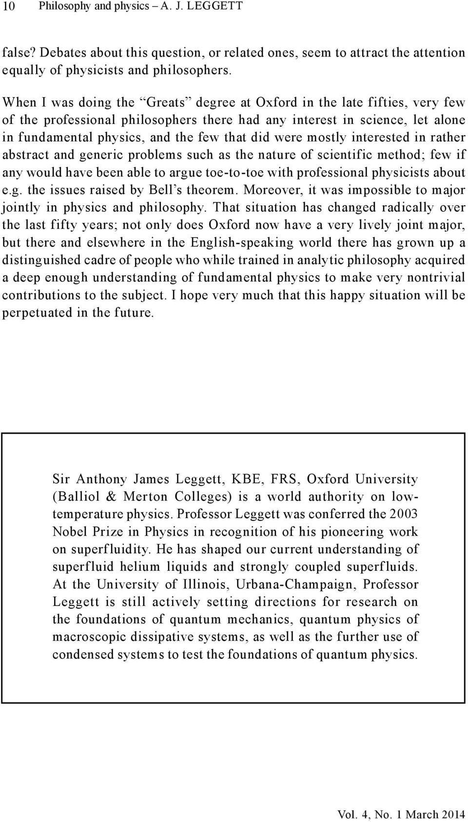 were mostly interested in rather abstract and generic problems such as the nature of scientific method; few if any would have been able to argue toe-to-toe with professional physicists about e.g. the issues raised by Bell s theorem.
