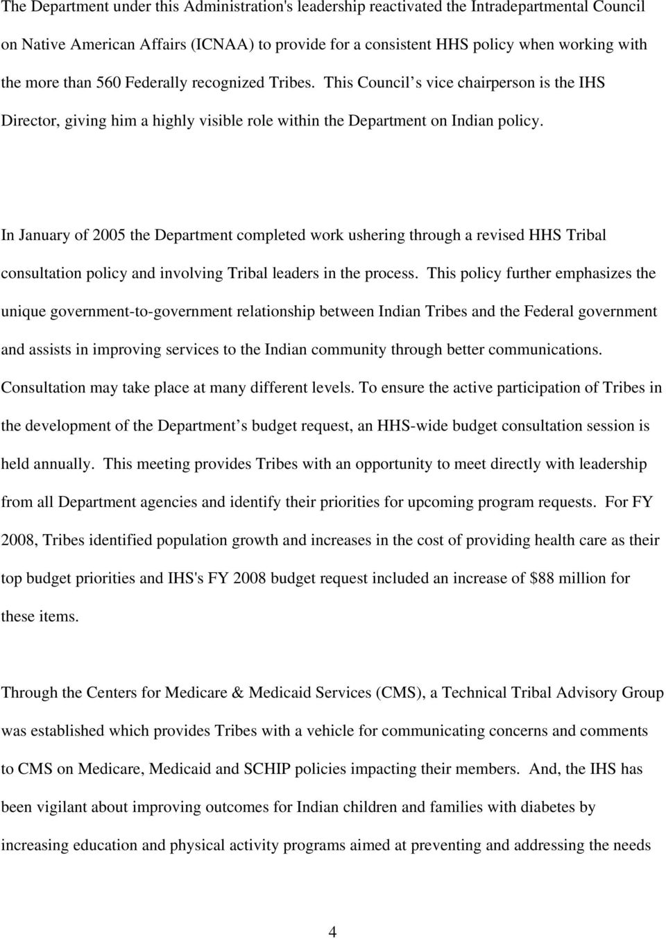In January of 2005 the Department completed work ushering through a revised HHS Tribal consultation policy and involving Tribal leaders in the process.