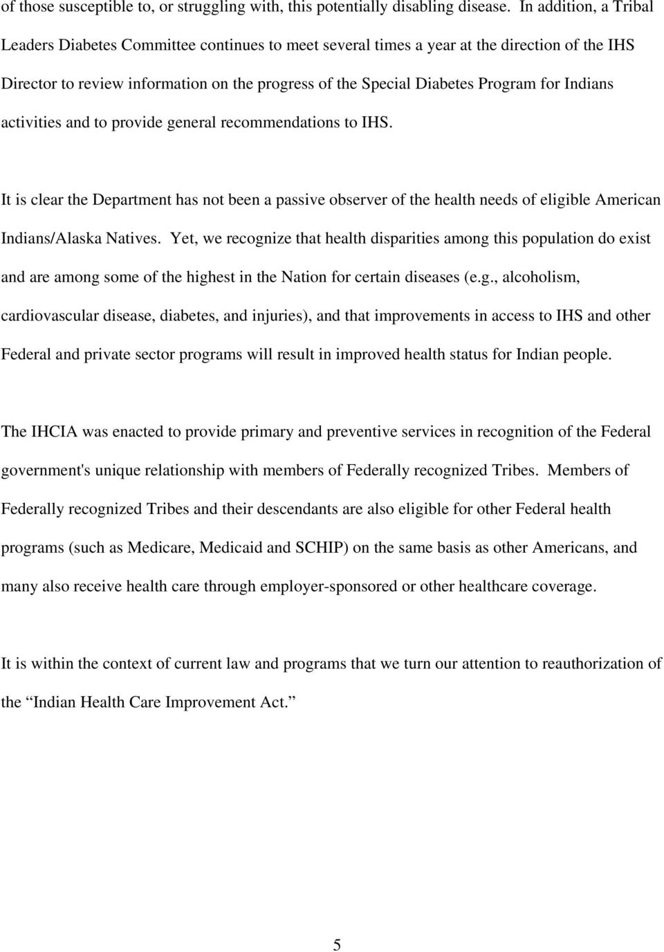 Indians activities and to provide general recommendations to IHS. It is clear the Department has not been a passive observer of the health needs of eligible American Indians/Alaska Natives.