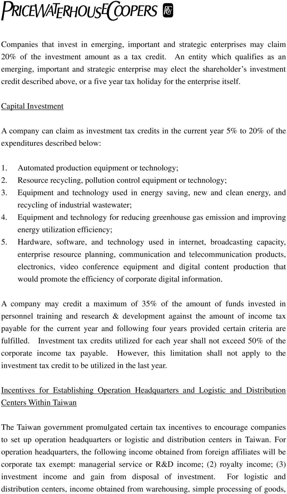 Capital Investment A company can claim as investment tax credits in the current year 5% to 20% of the expenditures described below: 1. Automated production equipment or technology; 2.