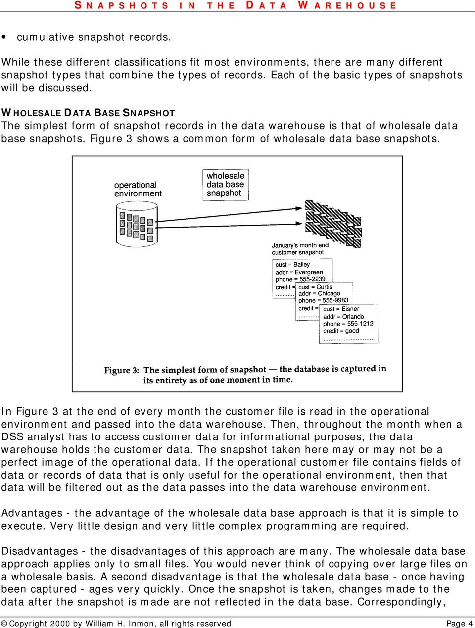 Figure 3 shows a common form of wholesale data base snapshots. In Figure 3 at the end of every month the customer file is read in the operational environment and passed into the data warehouse.