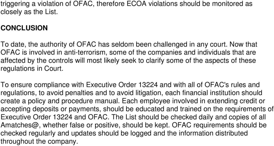 To ensure compliance with Executive Order 13224 and with all of OFAC's rules and regulations, to avoid penalties and to avoid litigation, each financial institution should create a policy and