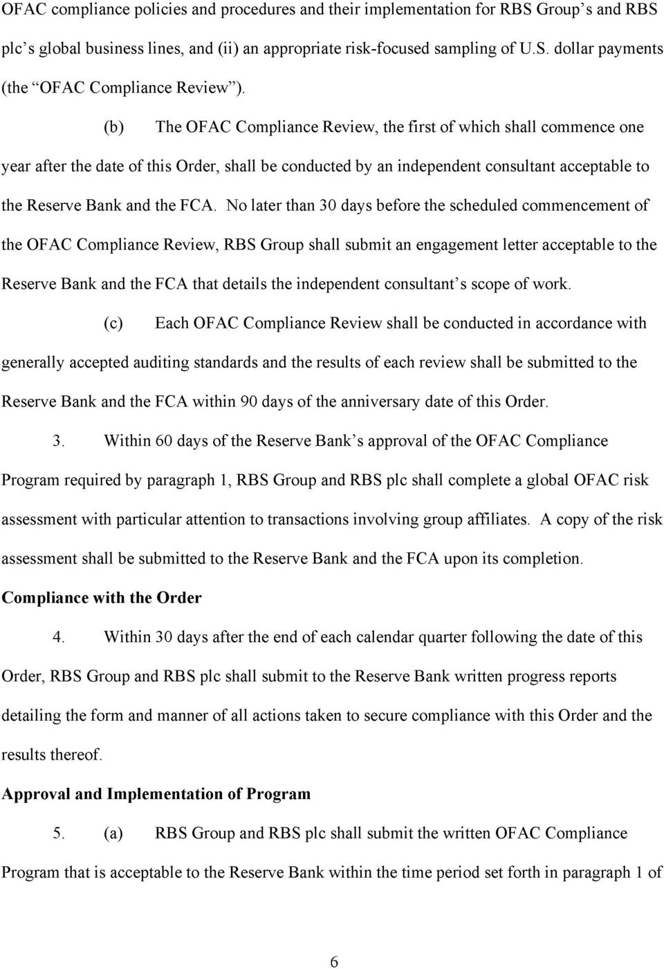 No later than 30 days before the scheduled commencement of the OFAC Compliance Review, RBS Group shall submit an engagement letter acceptable to the Reserve Bank and the FCA that details the