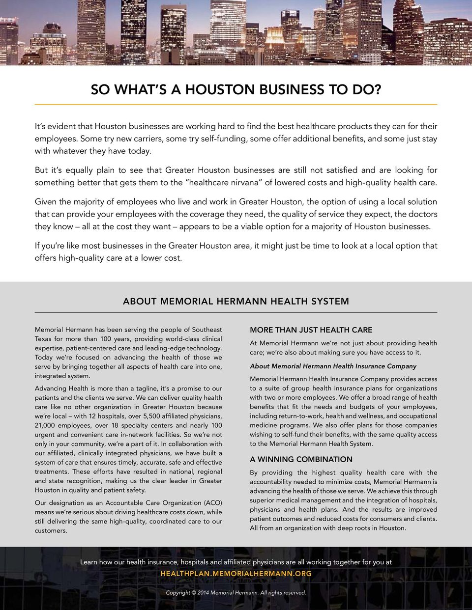 But it s equally plain to see that Greater Houston businesses are still not satisfied and are looking for something better that gets them to the healthcare nirvana of lowered costs and high-quality