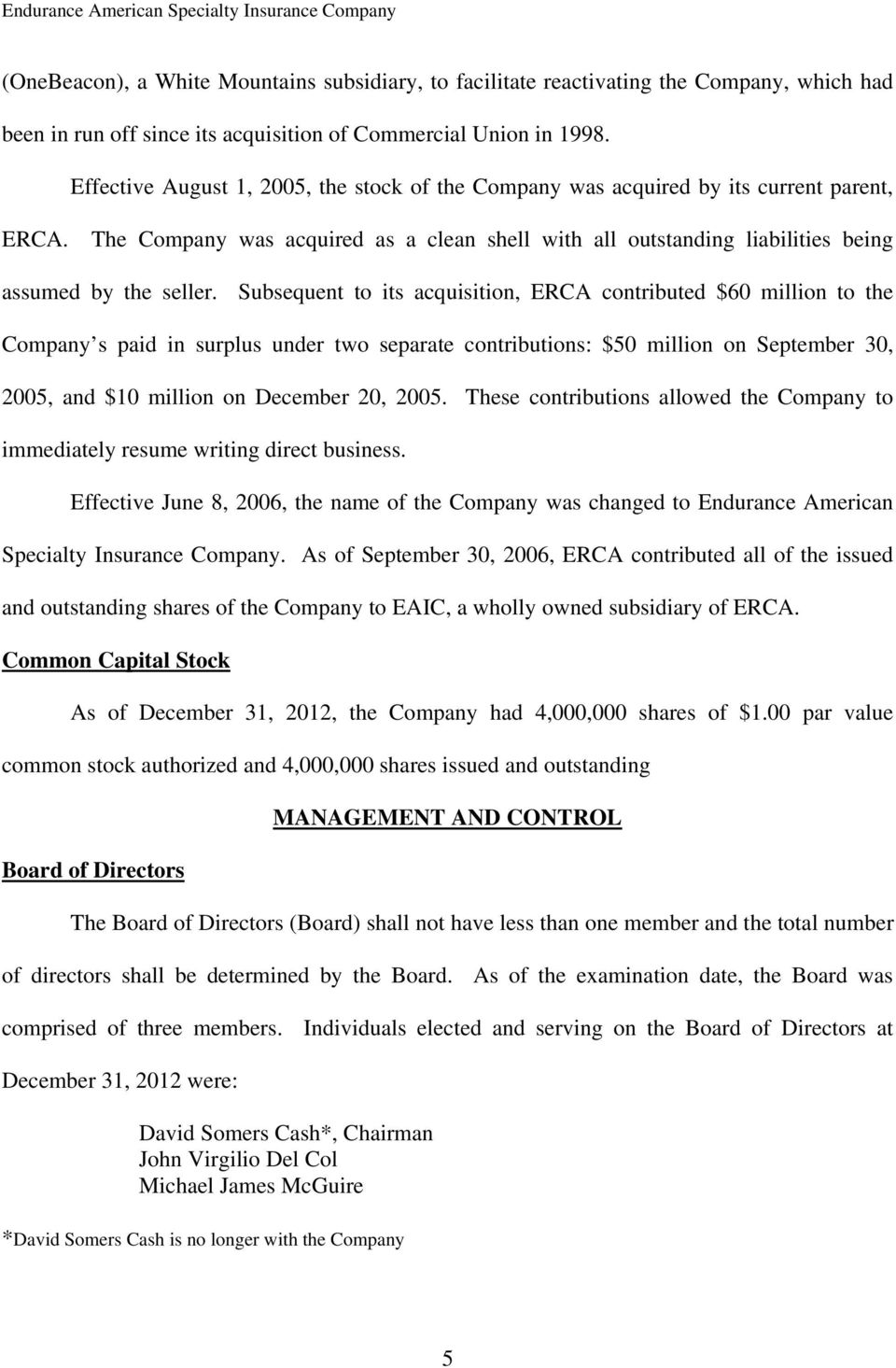Subsequent to its acquisition, ERCA contributed $60 million to the Company s paid in surplus under two separate contributions: $50 million on September 30, 2005, and $10 million on December 20, 2005.