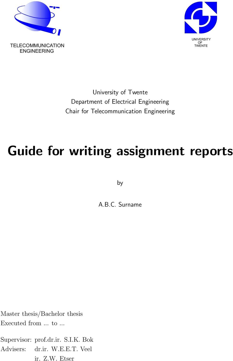 assignment reports by A.B.C. Surname Master thesis/bachelor thesis Executed from... to.