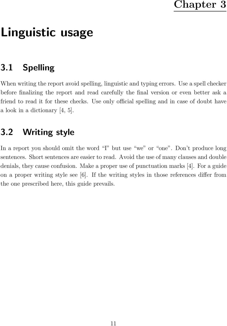 Use only official spelling and in case of doubt have a look in a dictionary [4, 5]. 3.2 Writing style In a report you should omit the word I but use we or one.
