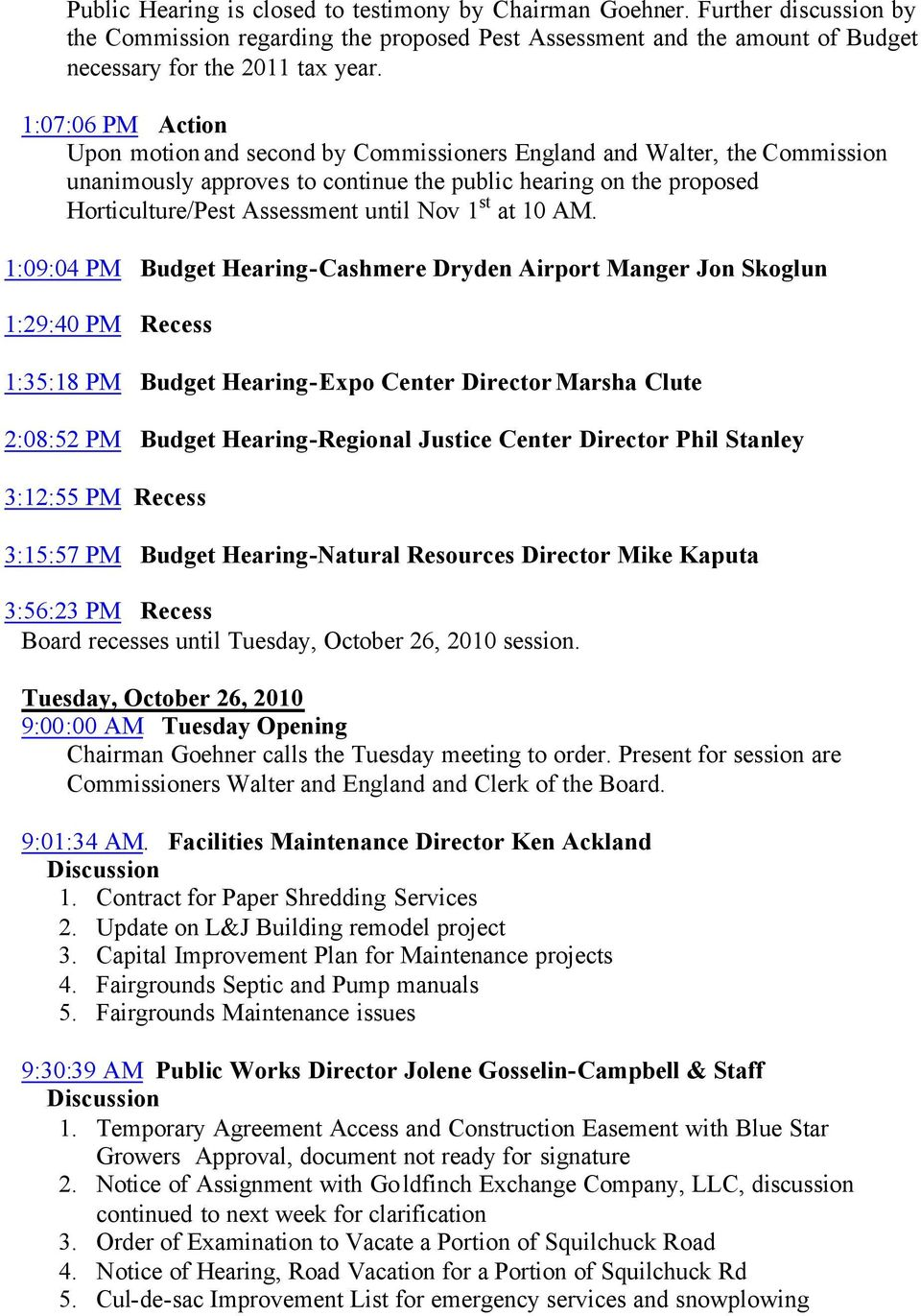 1:09:04 PM Budget Hearing-Cashmere Dryden Airport Manger Jon Skoglun 1:29:40 PM Recess 1:35:18 PM Budget Hearing-Expo Center Director Marsha Clute 2:08:52 PM Budget Hearing-Regional Justice Center