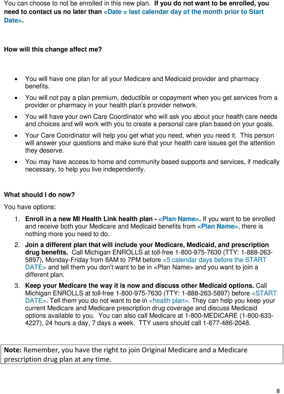 You will not pay a plan premium, deductible or copayment when you get services from a provider or pharmacy in your health plan s provider network.