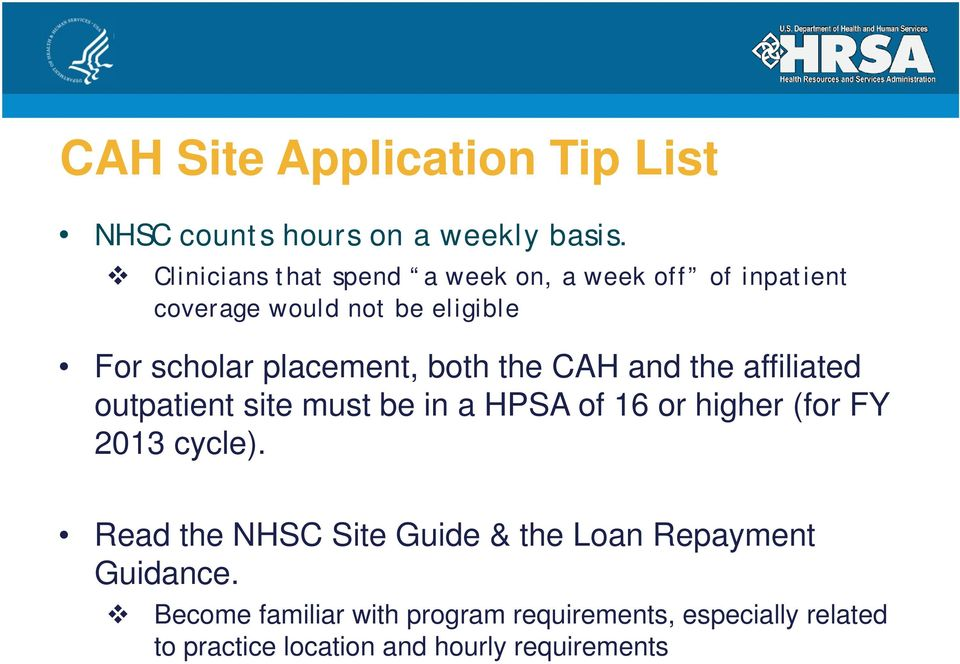 both the CAH and the affiliated outpatient site must be in a HPSA of 16 or higher (for FY 2013 cycle).