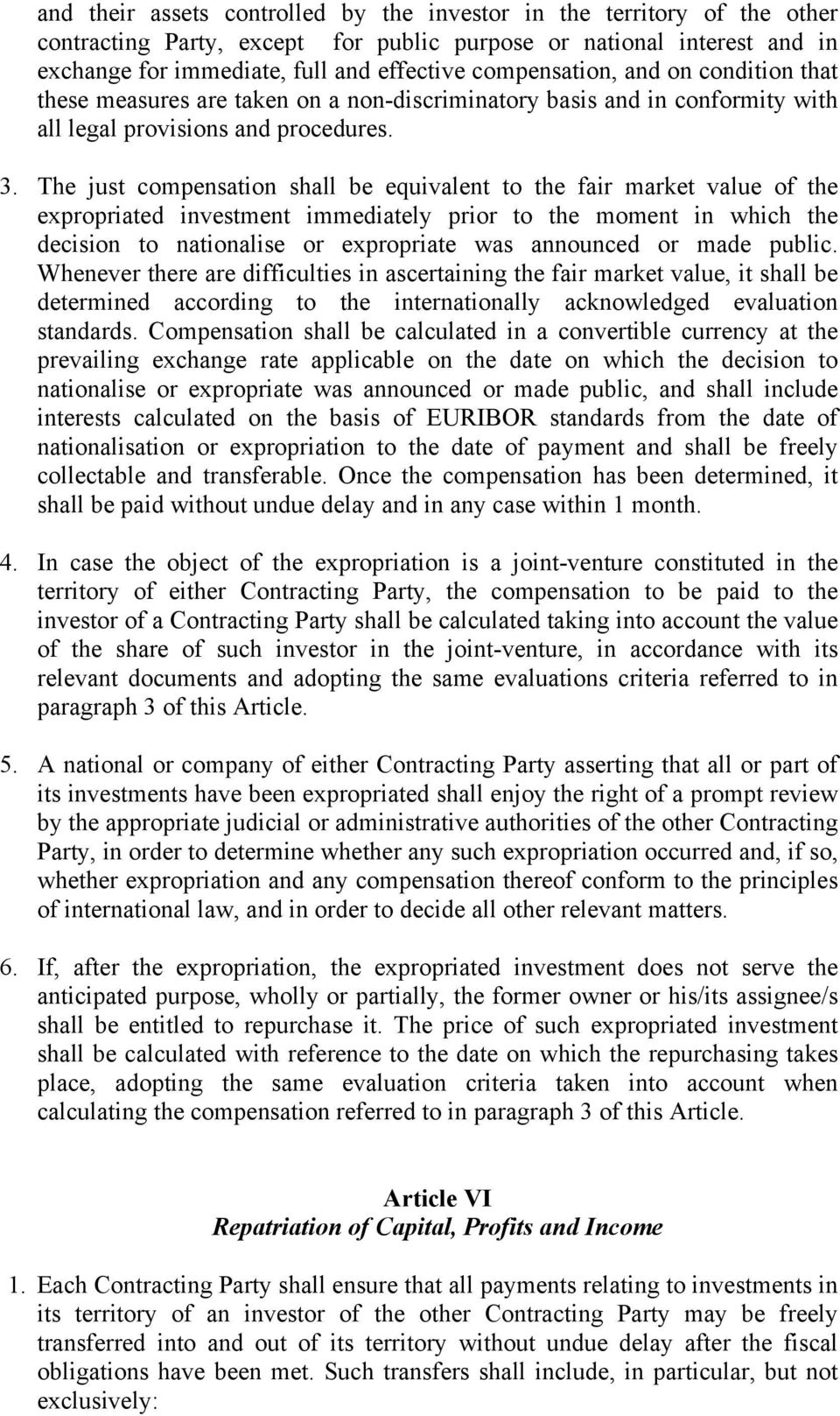The just compensation shall be equivalent to the fair market value of the expropriated investment immediately prior to the moment in which the decision to nationalise or expropriate was announced or
