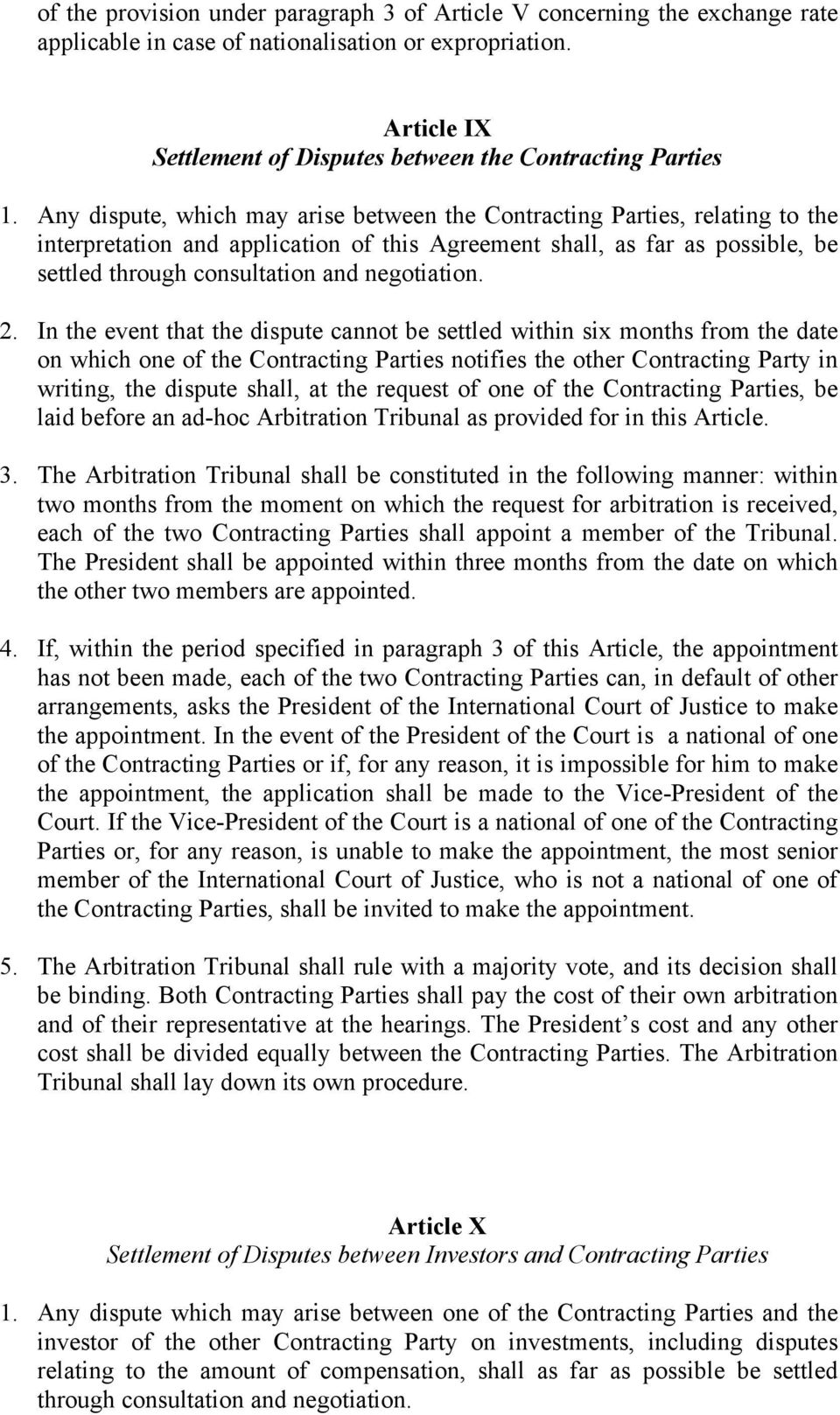 Any dispute, which may arise between the Contracting Parties, relating to the interpretation and application of this Agreement shall, as far as possible, be settled through consultation and