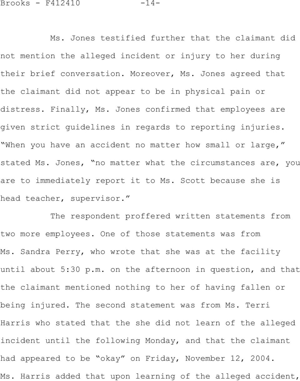 When you have an accident no matter how small or large, stated Ms. Jones, no matter what the circumstances are, you are to immediately report it to Ms. Scott because she is head teacher, supervisor.