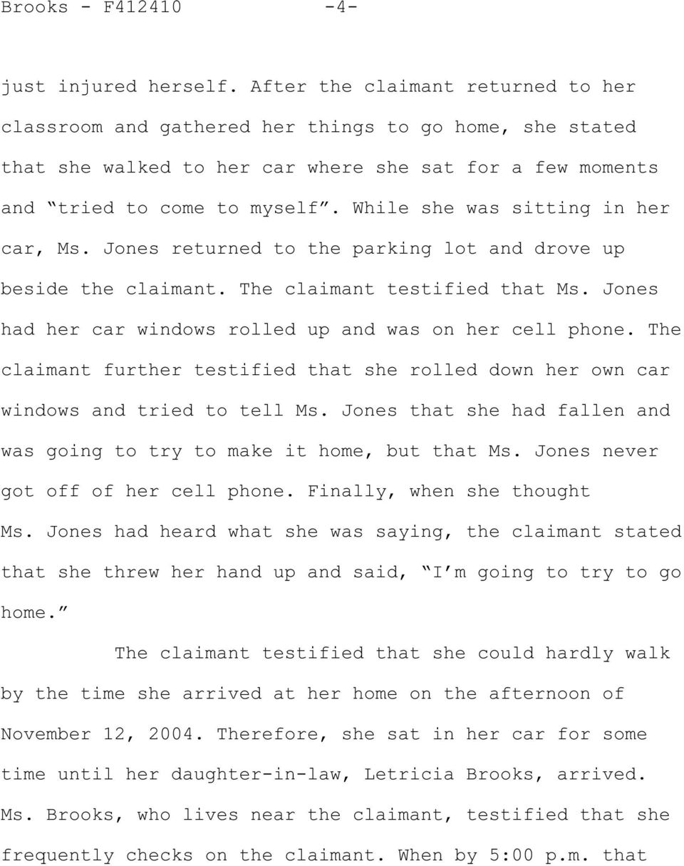 While she was sitting in her car, Ms. Jones returned to the parking lot and drove up beside the claimant. The claimant testified that Ms. Jones had her car windows rolled up and was on her cell phone.