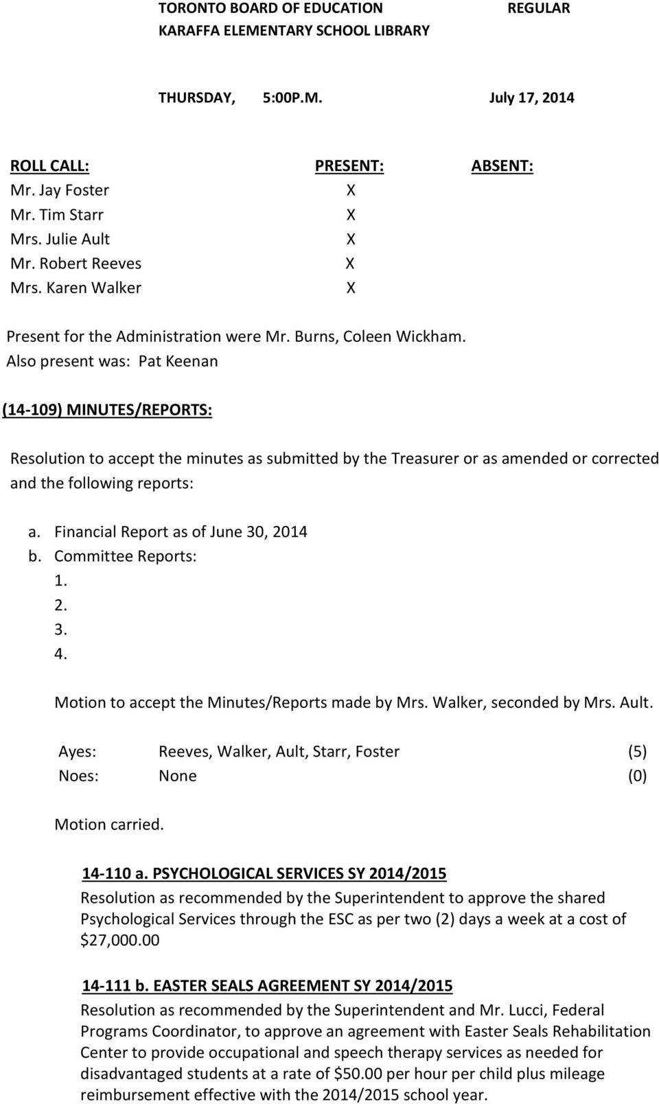 Financial Report as of June 30, 2014 b. Committee Reports: 1. 2. 3. 4. Motion to accept the Minutes/Reports made by Mrs. Walker, seconded by Mrs. Ault.