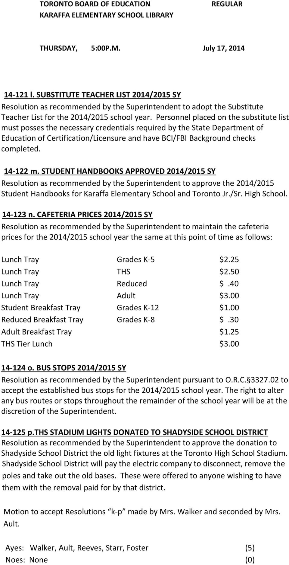 14-122 m. STUDENT HANDBOOKS APPROVED 2014/2015 SY Resolution as recommended by the Superintendent to approve the 2014/2015 Student Handbooks for Karaffa Elementary School and Toronto Jr./Sr.
