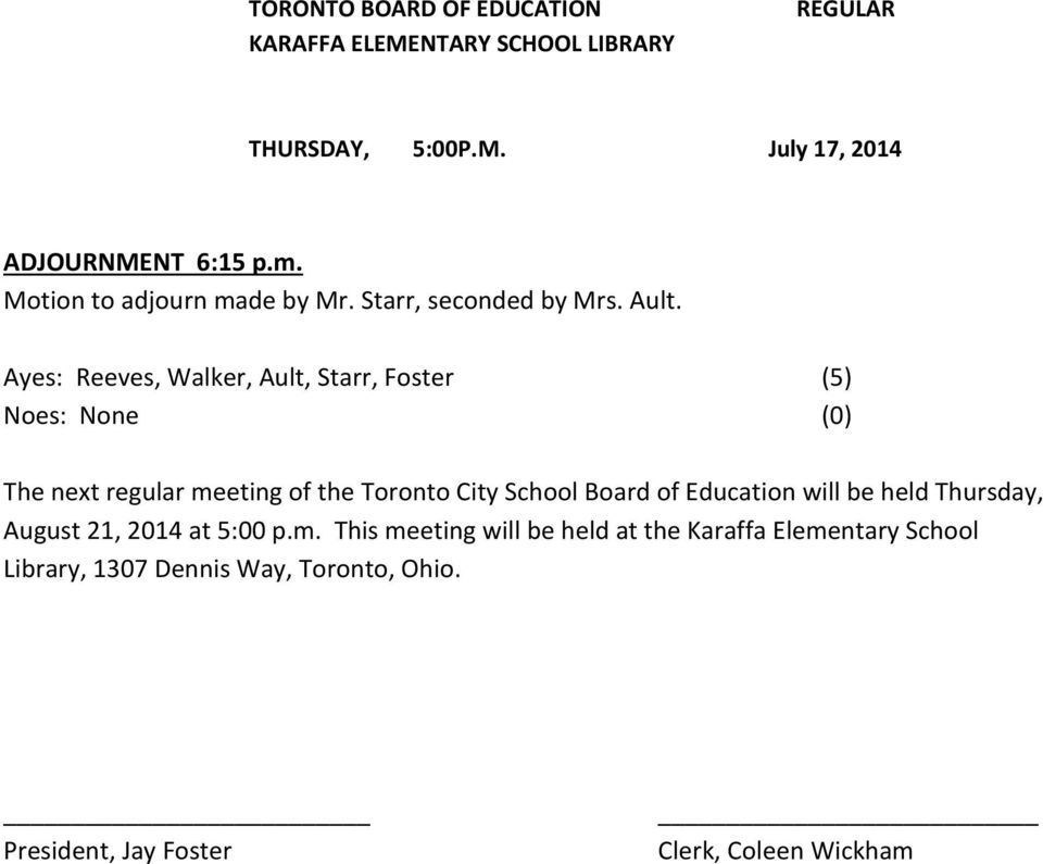 Ayes: Reeves, Walker, Ault, Starr, Foster (5) The next regular meeting of the Toronto City School Board of