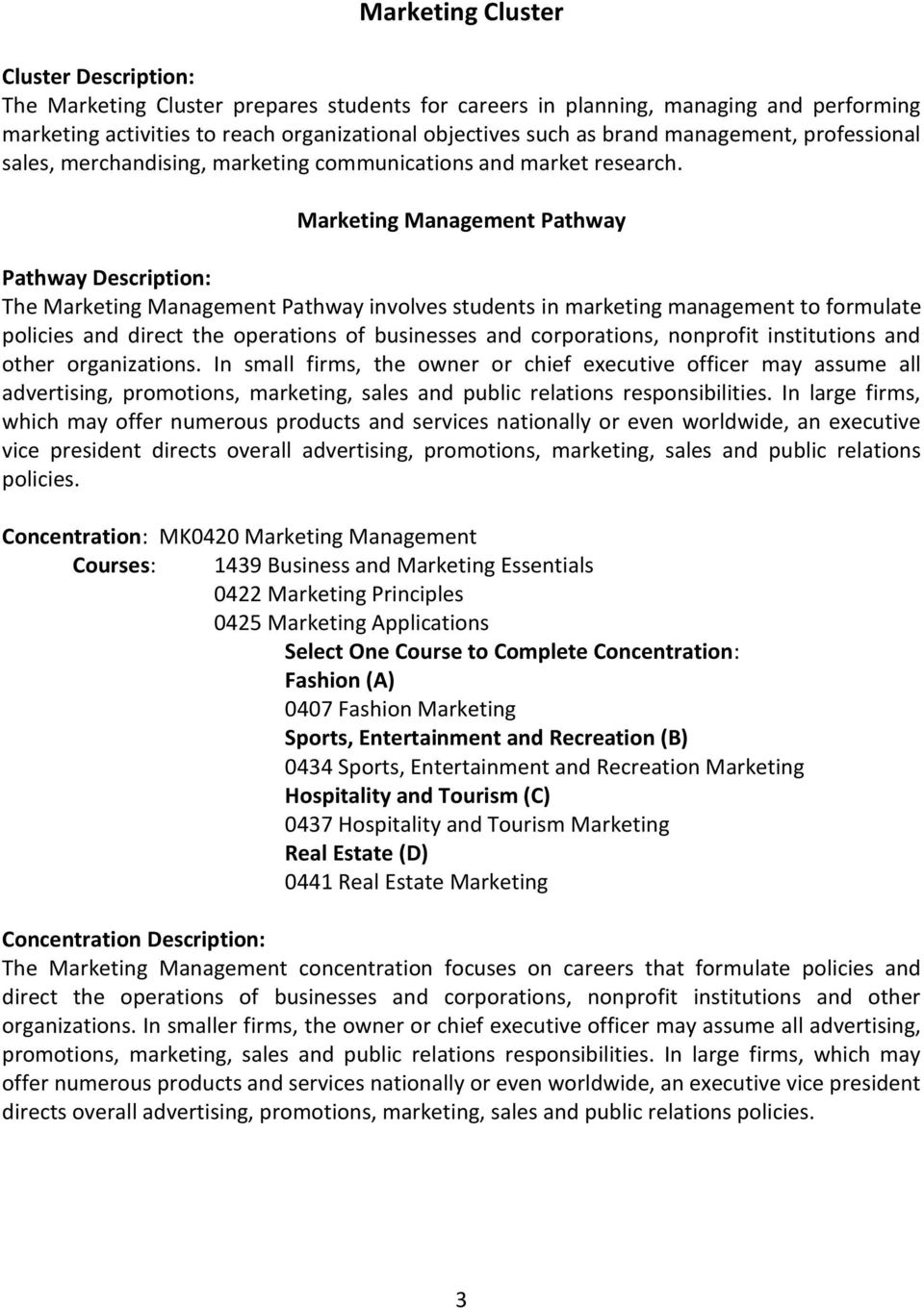 Marketing Management Pathway Pathway Description: The Marketing Management Pathway involves students in marketing management to formulate policies and direct the operations of businesses and