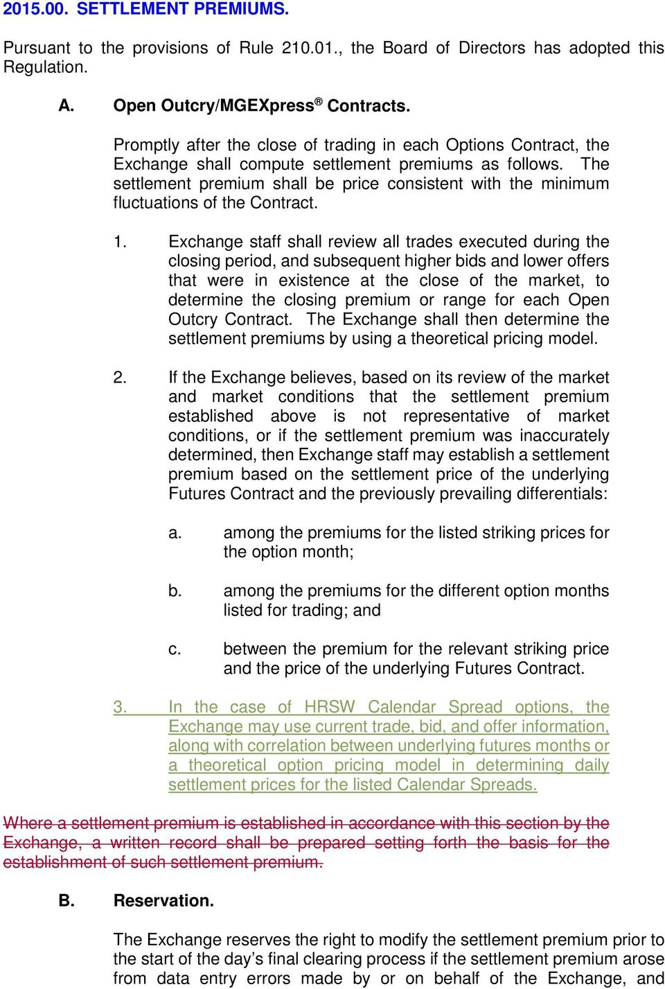 The settlement premium shall be price consistent with the minimum fluctuations of the Contract. 1.