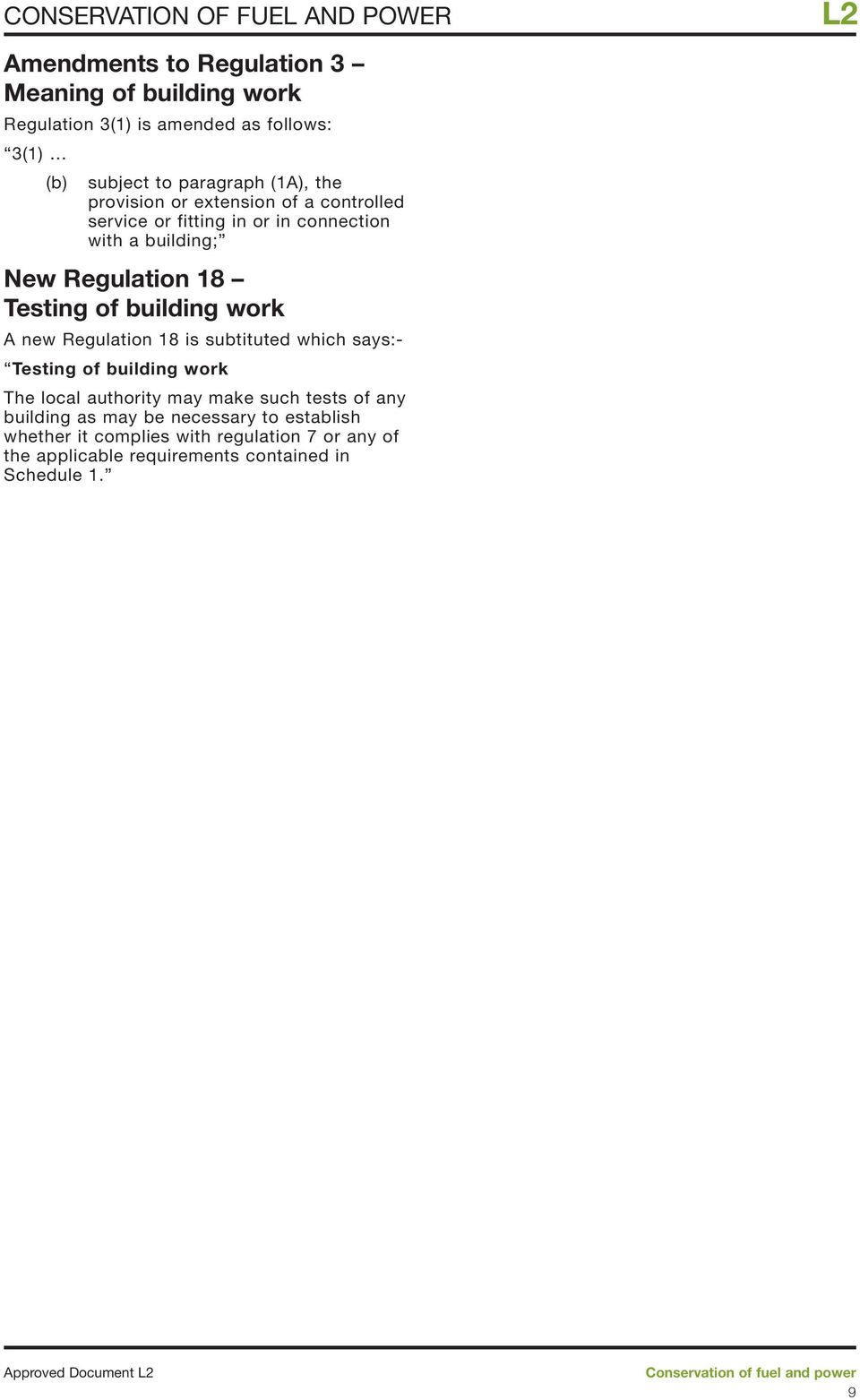 Testing of building work A new Regulation 18 is subtituted which says:- Testing of building work The local authority may make such tests of