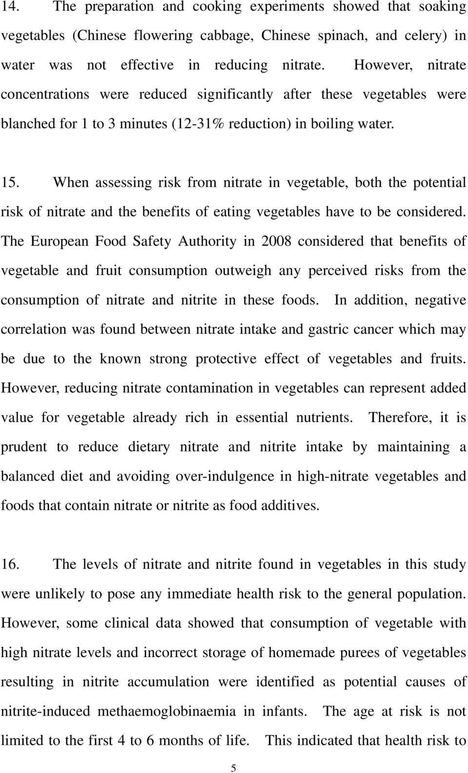 When assessing risk from nitrate in vegetable, both the potential risk of nitrate and the benefits of eating vegetables have to be considered.