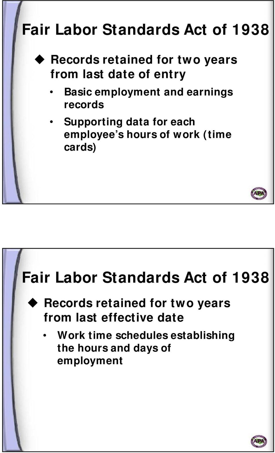 of work (time cards) Fair Labor Standards Act of 1938 Records retained for two years