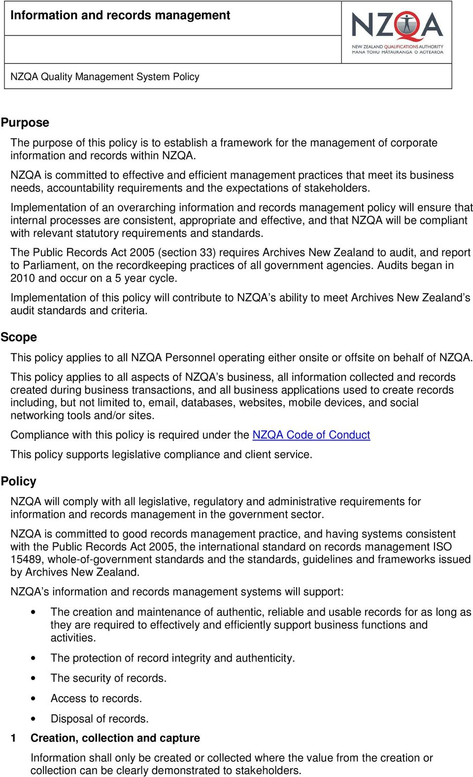 Implementation of an overarching information and records management policy will ensure that internal processes are consistent, appropriate and effective, and that NZQA will be compliant with relevant