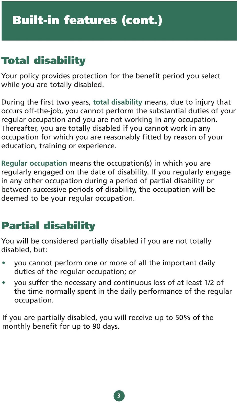 occupation. Thereafter, you are totally disabled if you cannot work in any occupation for which you are reasonably fitted by reason of your education, training or experience.