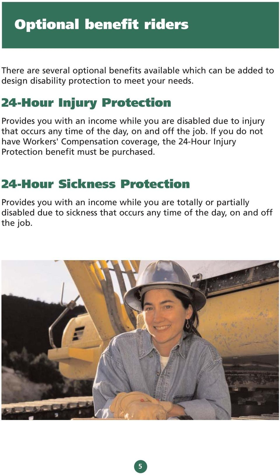 job. If you do not have Workers' Compensation coverage, the 24-Hour Injury Protection benefit must be purchased.