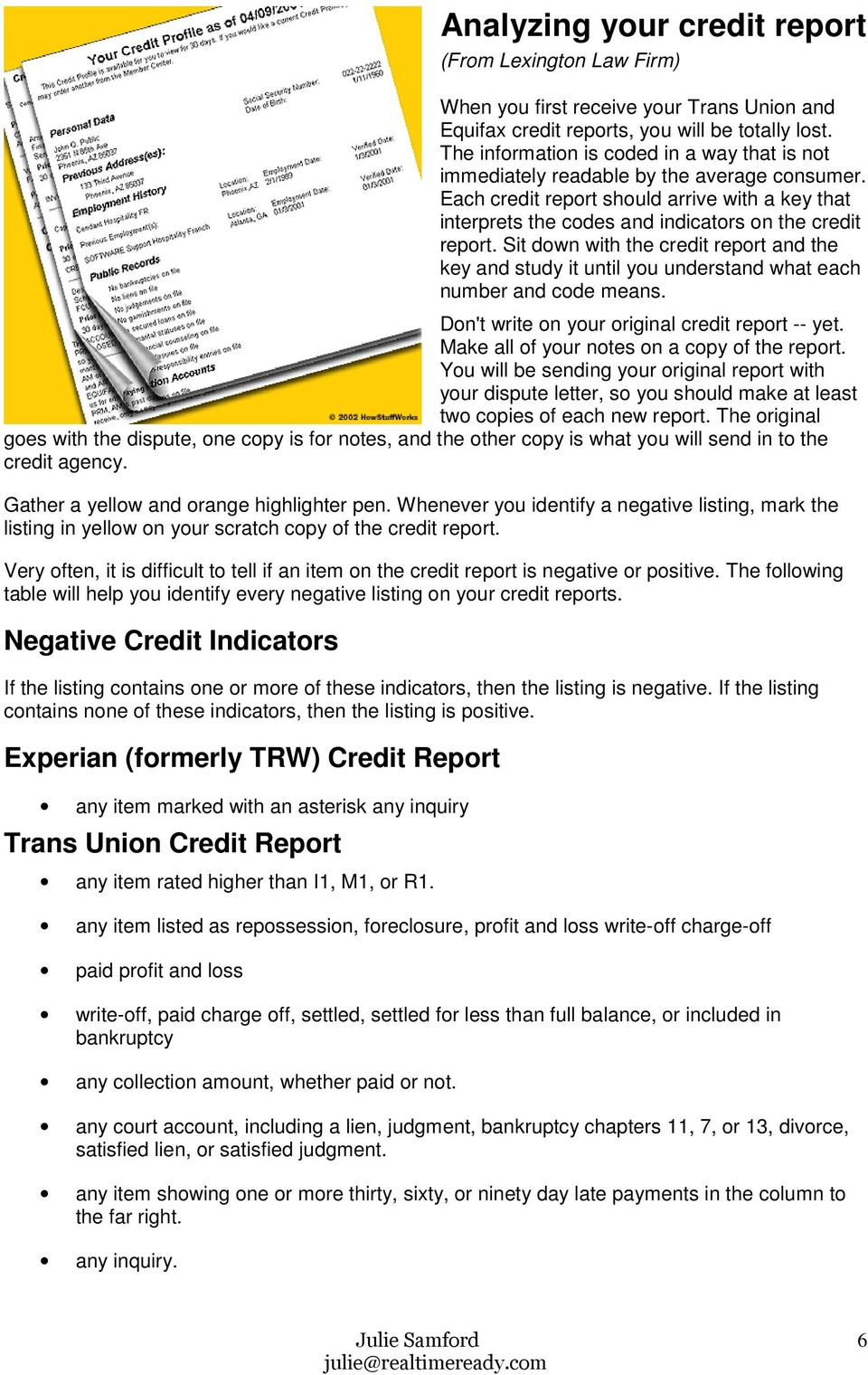 Sit down with the credit report and the key and study it until you understand what each number and code means. Don't write on your original credit report -- yet.