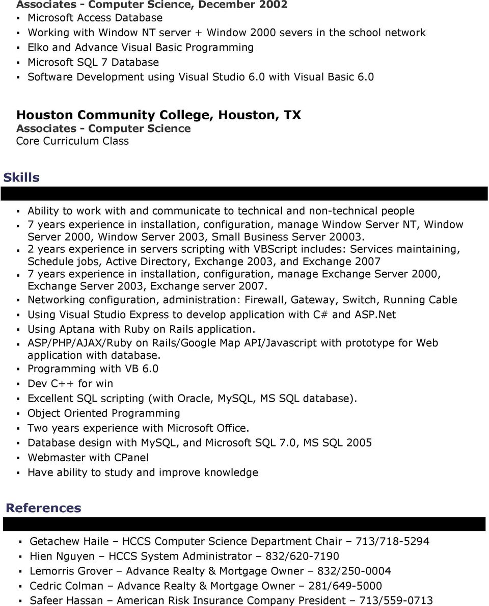 0 Houston Community College, Houston, TX Associates - Computer Science Core Curriculum Class Skills Ability to work with and communicate to technical and non-technical people 7 years experience in