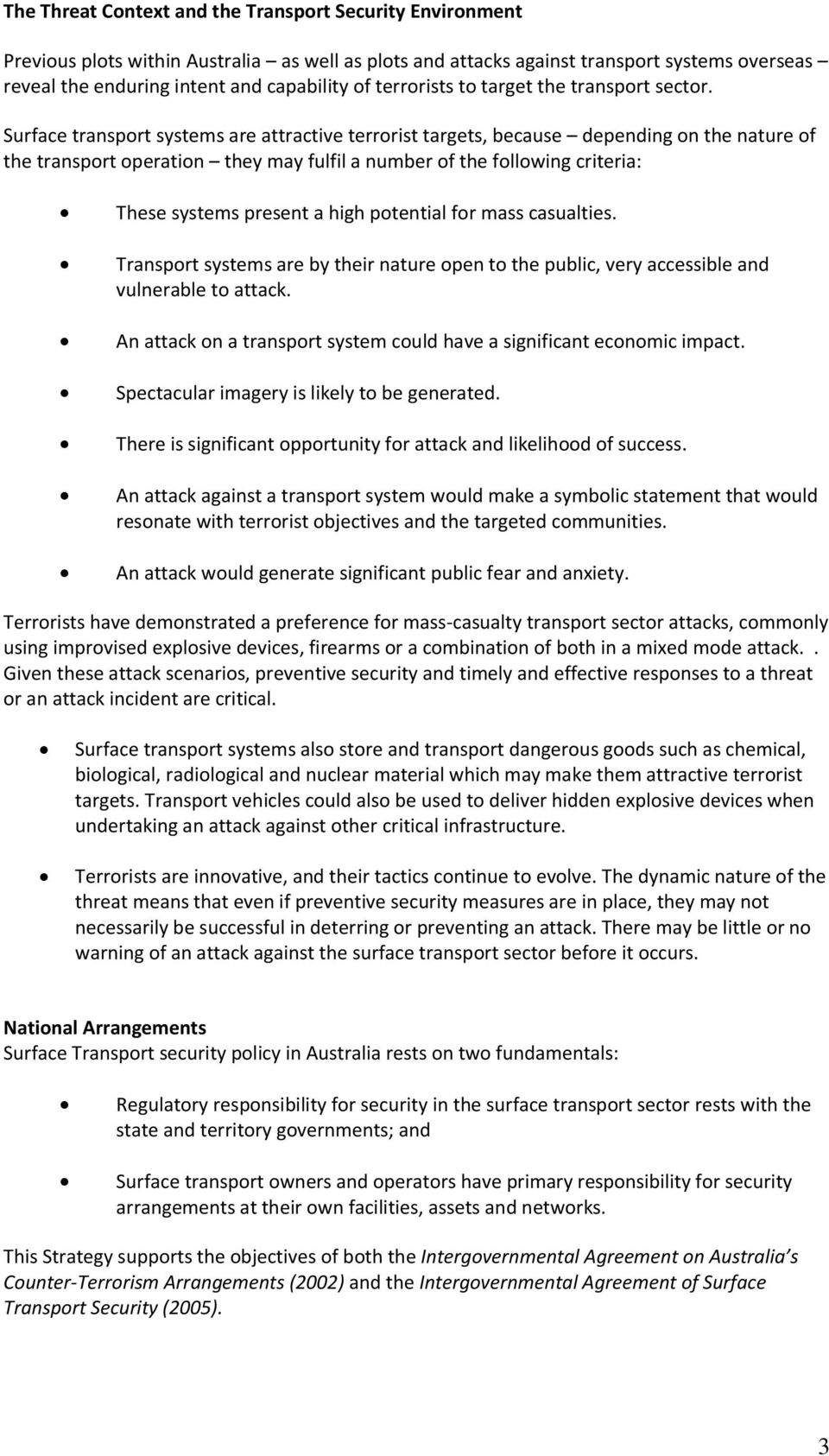 Surface transport systems are attractive terrorist targets, because depending on the nature of the transport operation they may fulfil a number of the following criteria: These systems present a high