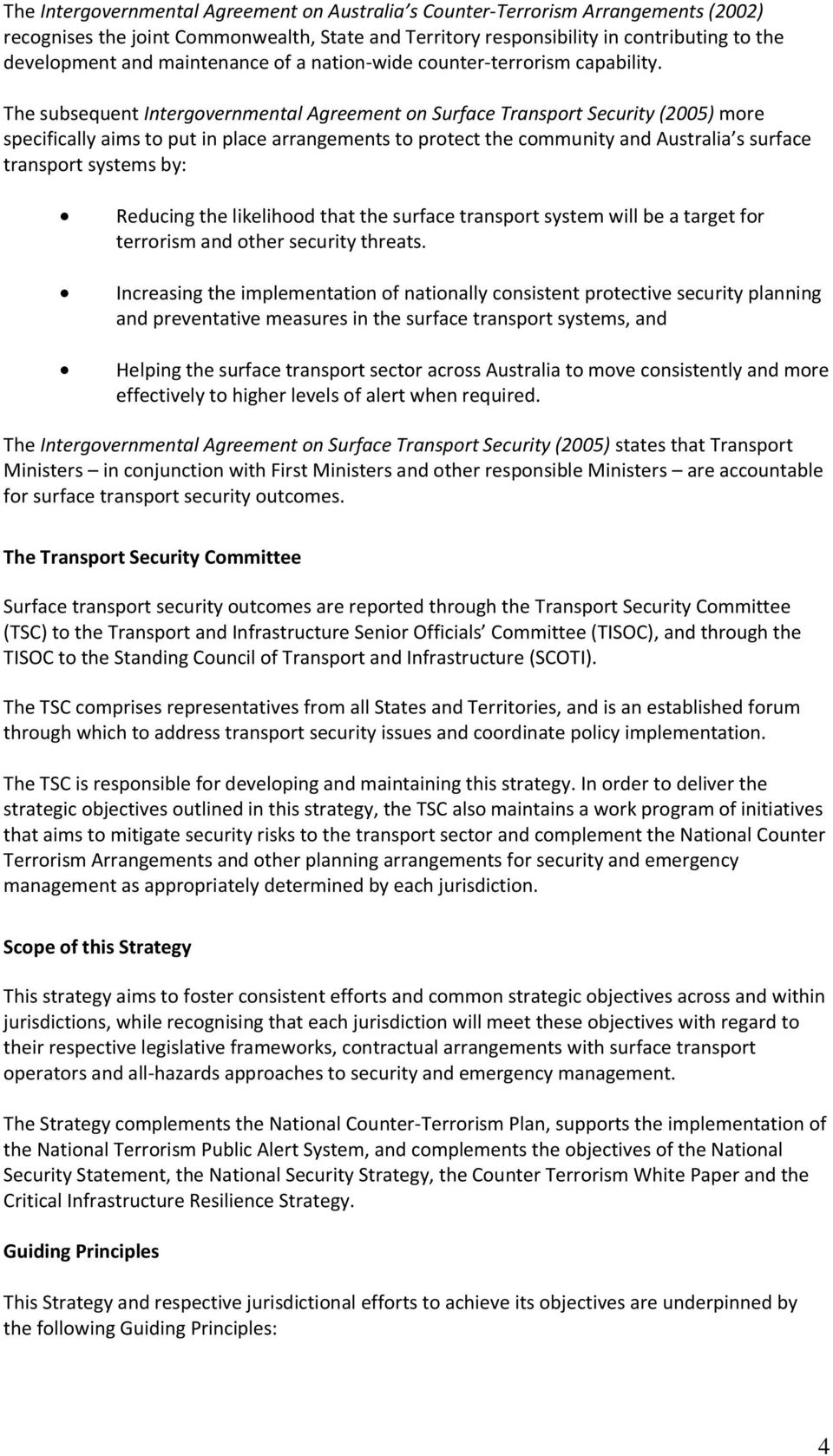 The subsequent Intergovernmental Agreement on Surface Transport Security (2005) more specifically aims to put in place arrangements to protect the community and Australia s surface transport systems