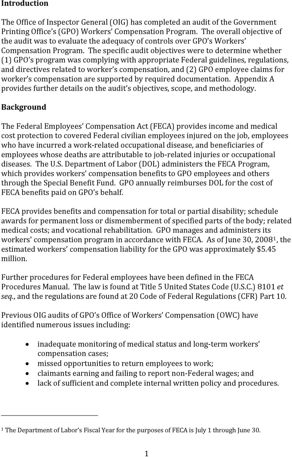 The specific audit objectives were to determine whether (1) GPO s program was complying with appropriate Federal guidelines, regulations, and directives related to worker s compensation, and (2) GPO