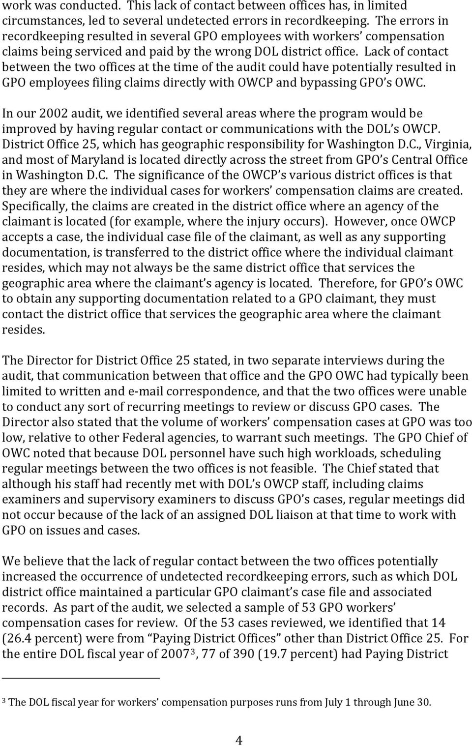 Lack of contact between the two offices at the time of the audit could have potentially resulted in GPO employees filing claims directly with OWCP and bypassing GPO s OWC.