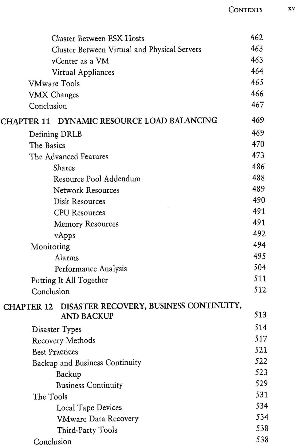 Resources 491 vapps 492 Monitoring 494 Alarms 495 Performance Analysis 504 Putting It All Together 511 Conclusion 512 CHAPTER 12 DISASTER RECOVERY, BUSINESS CONTINUITY, AND BACKUP 513 Disaster Types